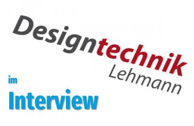 DesignTechnick Lehmann im Interview